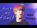 Han Jisung (Stray Kids) ·Ain't my fault· [FMV]