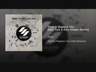 Tried to Replace You (Moe Turk Alex Deeper Remix)