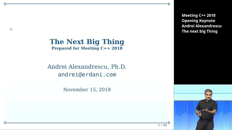 The next big Thing - Andrei Alexandrescu - Meeting C 2018 Opening Keynote