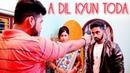 Yeh Dil Kyun Toda Dhokewaj Ladki Heart Touching Love Revenge Story 2018