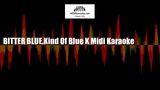 BITTER BLUE Kind Of Blue K Midi Karaoke