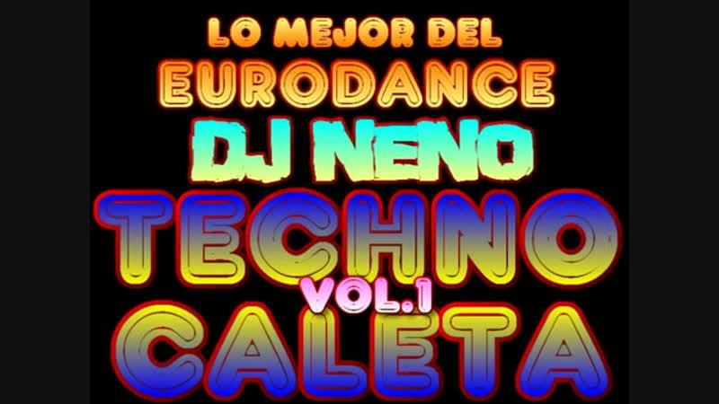 TECHNO CALETA VOL. 1 DJ NENO ( EURODANCE MEGAMIX REMIX ) TECHNO MEGAMIX 90S