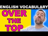 Advanced English Vocabulary OVER THE TOP