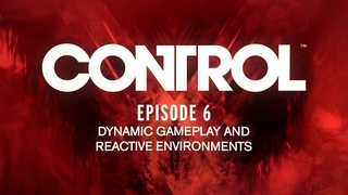 Control Dev Diary 06 - Dynamic Gameplay & Reactive Environments