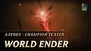 Aatrox: World Ender   Champion Teaser - League of Legends