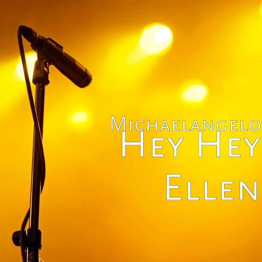 Michaelangelo альбом Hey Hey Ellen