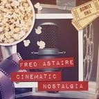 Fred Astaire альбом Cinematic Nostalgia
