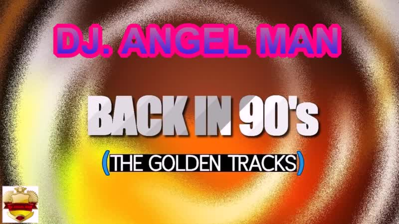 DJ ANGEL MAN Back In The 90'S THE GOLDEN TRACK