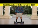 Top 3 Best Hoverboards Reviews In 2019