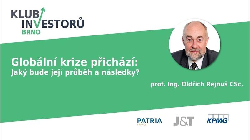 Globální krize přichází: Jaký bude její průběh a následky? - prof. Ing. Oldřich Rejnuš CSc.