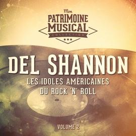 Del Shannon альбом Les idoles américaines du rock 'n' roll : Del Shannon, Vol. 2