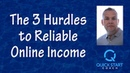 Three Hurdles to Reliable Online Income