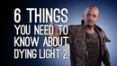 Dying Light 2 Gameplay 6 Things You Need to Know About Dying Light 2
