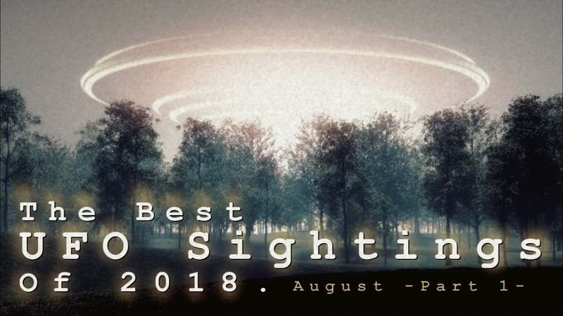 The Best UFO Sightings Of 2018. (August) Part 1.