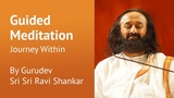Journey Within Guided Meditation By Gurudev Sri Sri Ravi Shankar