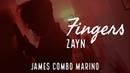 Zayn - Fingers | James Combo Marino | IG: @JamesComboMarino
