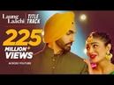 Laung Laachi Title Song Mannat Noor Ammy Virk Neeru Bajwa Amberdeep Latest Punjabi Movie 2018