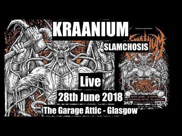 Kraanium Slamchosis Live 28th June 2018