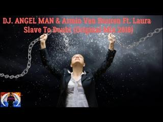 DJ. ANGEL MAN & Armin Van Buuren Ft. Laura - Slave To Doubt (Original Mix 2018)