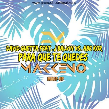 David Guetta feat. J Balvin vs. Abe Kor - Para Que Te Quedes (Makkeno Mash-up)