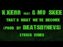 Feat. G-Mo Skee - That's What We've Become (Prod. by beatsbyNeVs) (LYRICS VIDEO)