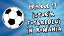 Romania Explicata Istoria fotbalului in Romania ep 17