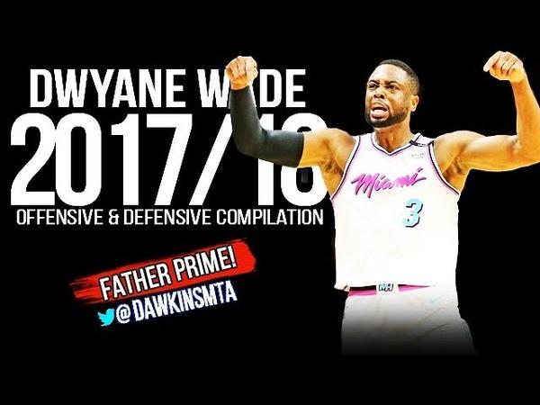 Dwyane Wade 2017 18 Season BEST Offenisve Defensive Plays Compilation FatherPRiME FreeDawkins