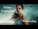 Within Temptation - The Howling Tomb Raider 2018 Unofficial HD Video