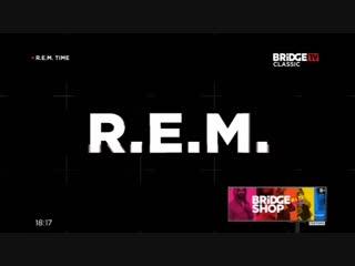 R.E.M TIME 2019 ON BRIDGE TV CLASSIC