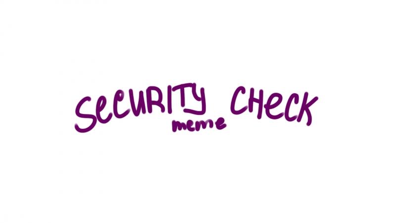Security check meme facevoice reveal (bday)
