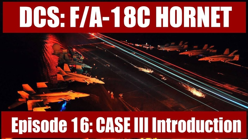 DCS: F/A-18C Hornet – Episode 16: CASE III Introduction