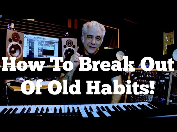 How To Break Out of Your Old Habits   Expanding Your Music Vocabulary