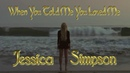 Jessica Simpson - When You Told Me You Loved Me
