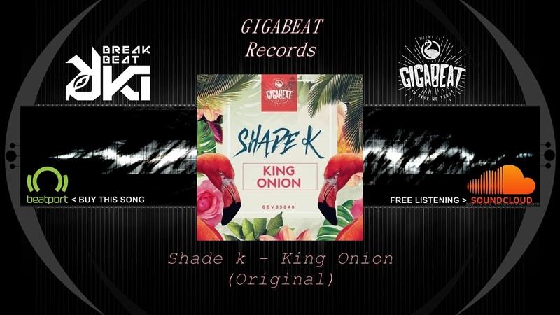 Shade k - King Onion (Original Mix) Gigabeat Records