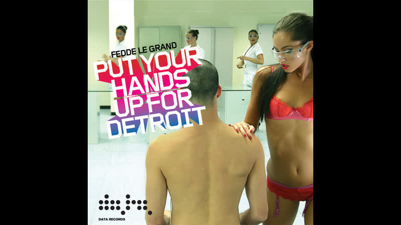 Fedde Le Grand - Put Your Hands Up (For Detroit) 2006