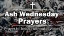 Ash Wednesday Prayers - Prayer to Jesus (without a voice)