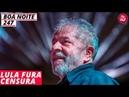 Boa Noite 247 - Lula fura censura (6.12.18)