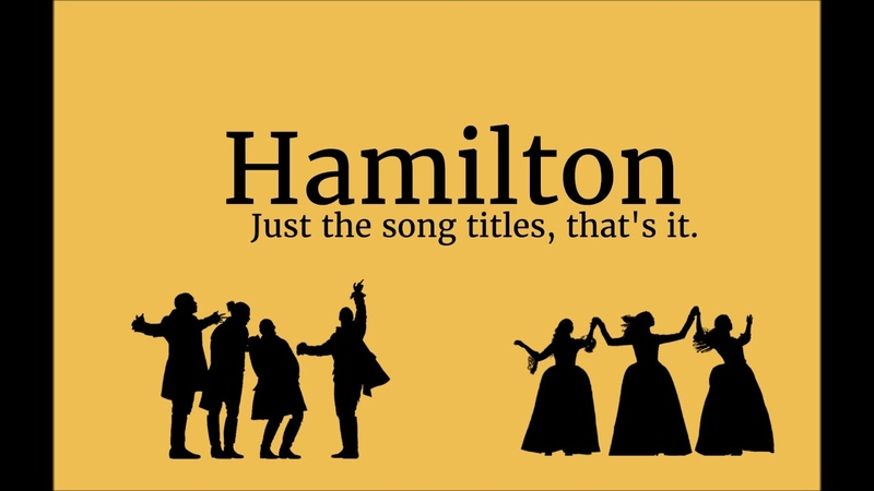 Hamilton || But it's just the song titles