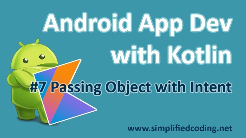 7 Android Application Development with Kotlin - Passing Object with Intent