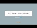 Best Single Serve Coffee Maker Using K Cups -