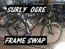 Surly Ogre frame swap