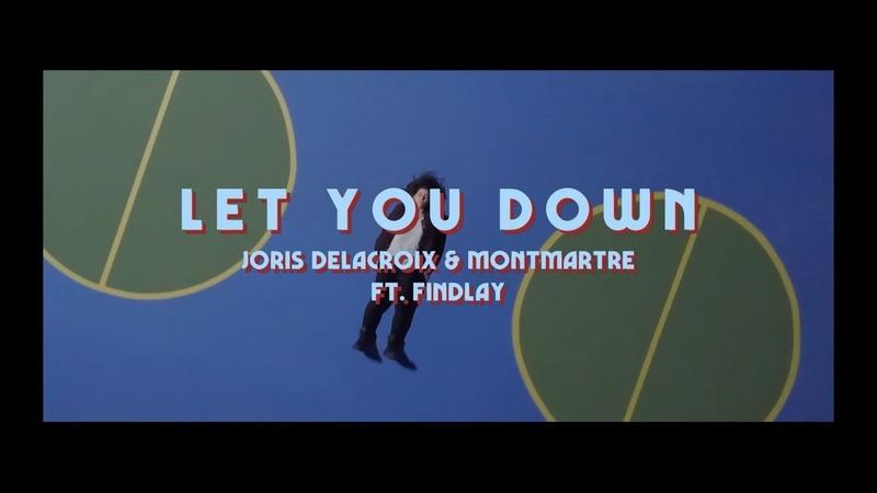 Joris Delacroix, Montmartre - Let You Down ft. Findlay (Original Mix)