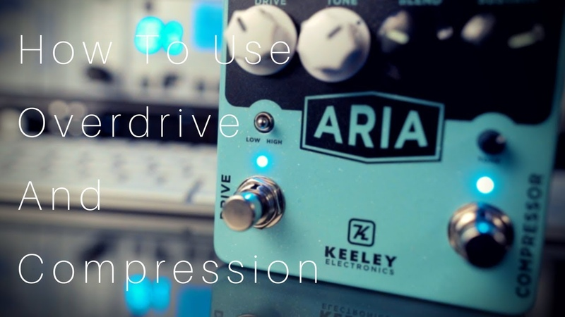 How To Use Overdrive Compression | Keeley Aria