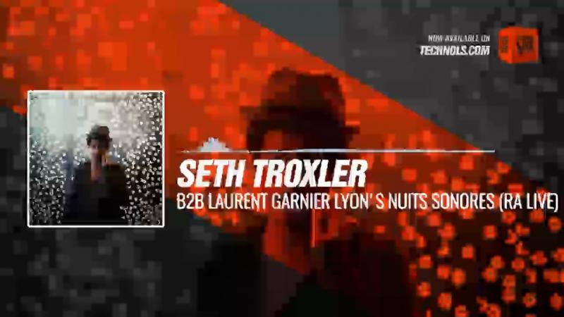 Seth Troxler b2b Laurent Garnier Lyon's Nuits sonores RA Live Periscope Techno music