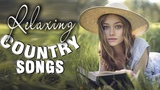 Best Classic Country Songs of all time - Greatest Relaxing Country Music Hits Playlist 2018