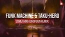 Funk Machine Taku Hero Something Dropgun Remix