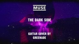 Muse - The Dark Side (Guitar Cover by Greenade)