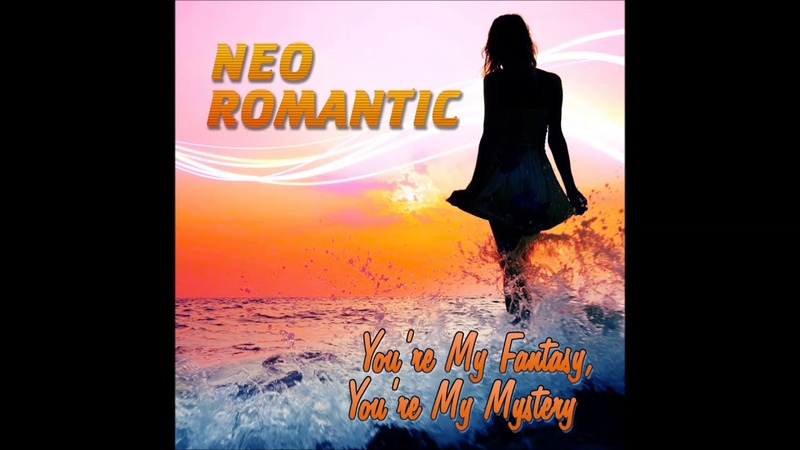 NEO ROMANTIC - Youre My Fantasy, Youre My Mistery (Original Version) 2018