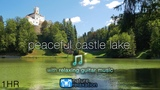 Peaceful Castle Lake w Calming Acoustic Guitar Music + Bird Sounds 1HR 4K Nature Relaxation Film