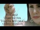 Yulduz Usmonova - Hasta bo'lma 2018 (video version)